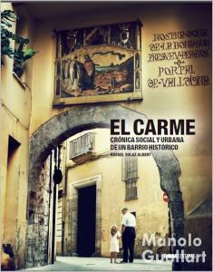 Portada del libro EL CARMEN (Crónica social y urbana de un barrio histórico), de Rafael Solaz Albert.